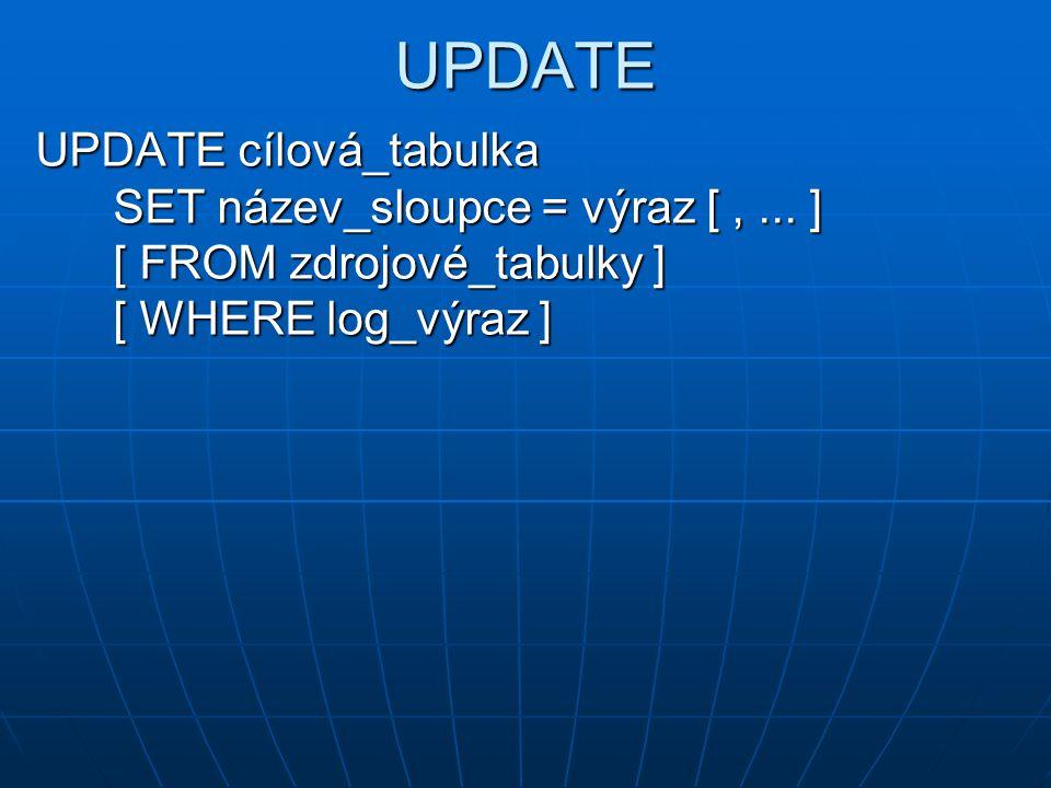 UPDATE UPDATE cílová_tabulka SET název_sloupce = výraz [ , ...